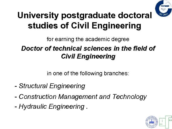 University postgraduate doctoral studies of Civil Engineering for earning the academic degree Doctor of