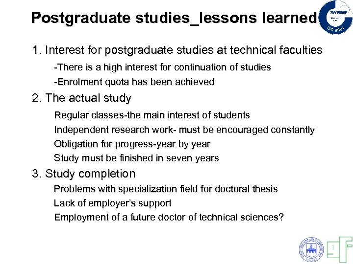 Postgraduate studies_lessons learned 1. Interest for postgraduate studies at technical faculties -There is a
