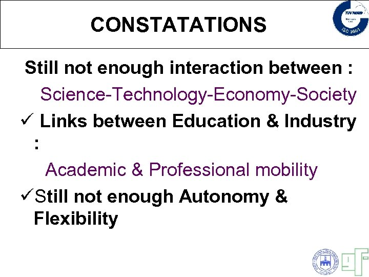 CONSTATATIONS Still not enough interaction between : Science-Technology-Economy-Society ü Links between Education & Industry