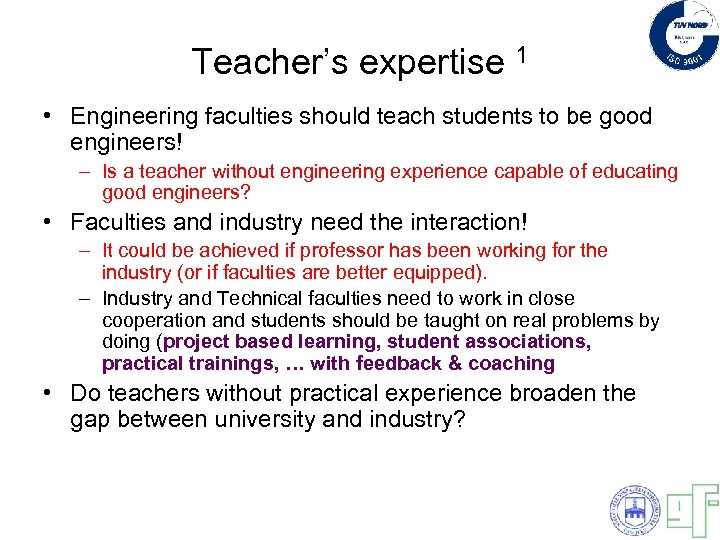 Teacher's expertise 1 • Engineering faculties should teach students to be good engineers! –