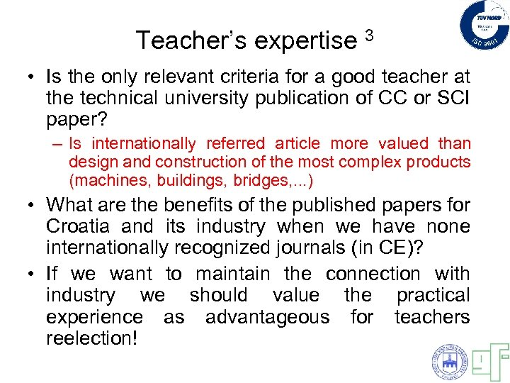 Teacher's expertise 3 • Is the only relevant criteria for a good teacher at