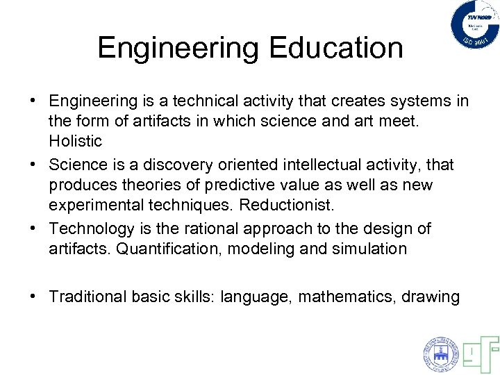 Engineering Education • Engineering is a technical activity that creates systems in the form