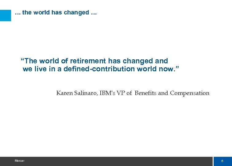"… the world has changed … ""The world of retirement has changed and we"