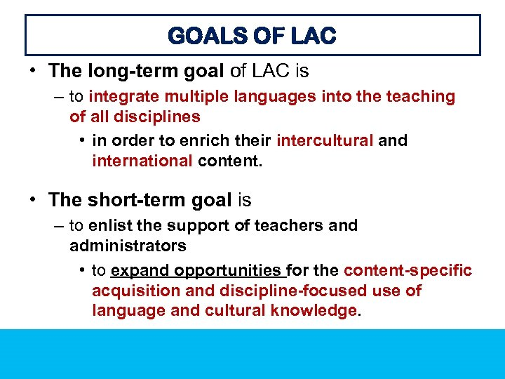 GOALS OF LAC • The long-term goal of LAC is – to integrate multiple