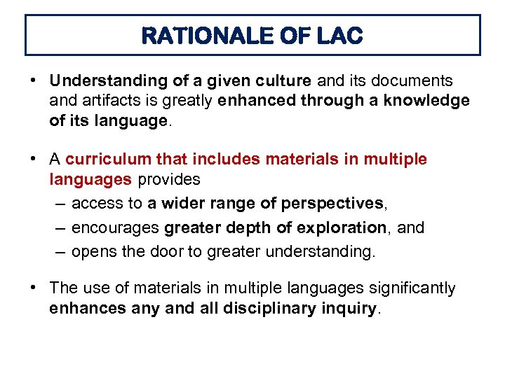 RATIONALE OF LAC • Understanding of a given culture and its documents and artifacts