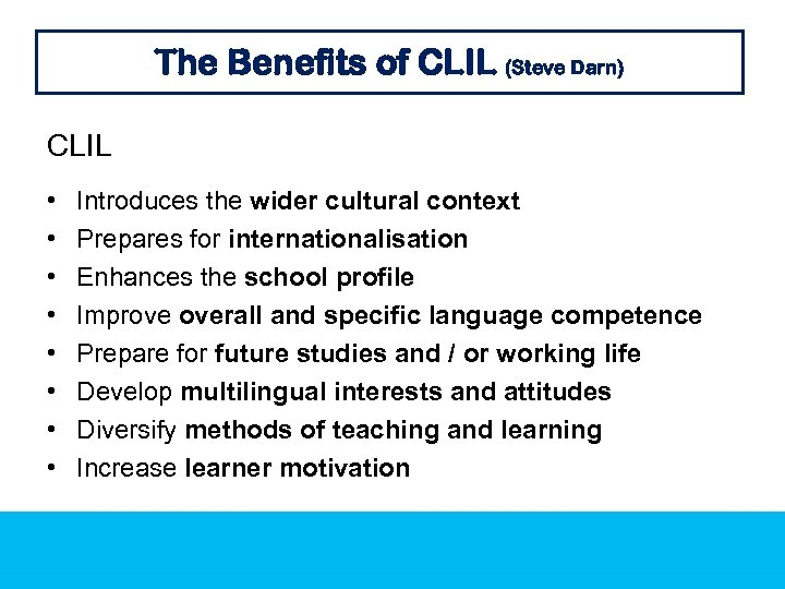 The Benefits of CLIL (Steve Darn) CLIL • • Introduces the wider cultural context