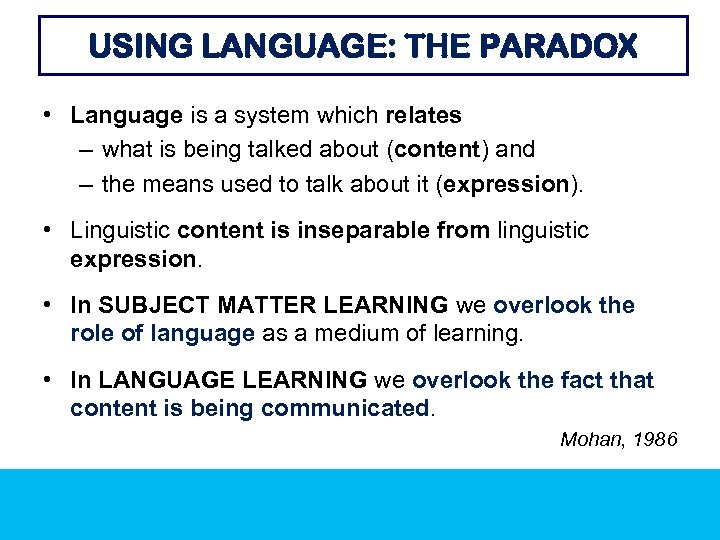 USING LANGUAGE: THE PARADOX • Language is a system which relates – what is