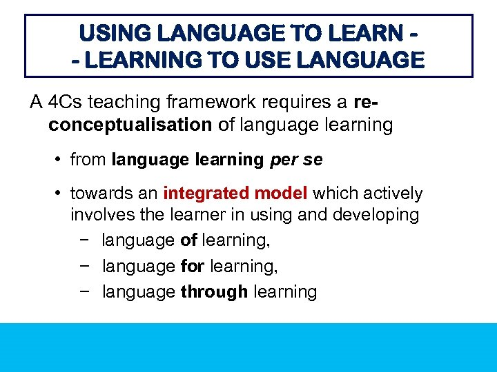 USING LANGUAGE TO LEARN - LEARNING TO USE LANGUAGE A 4 Cs teaching framework