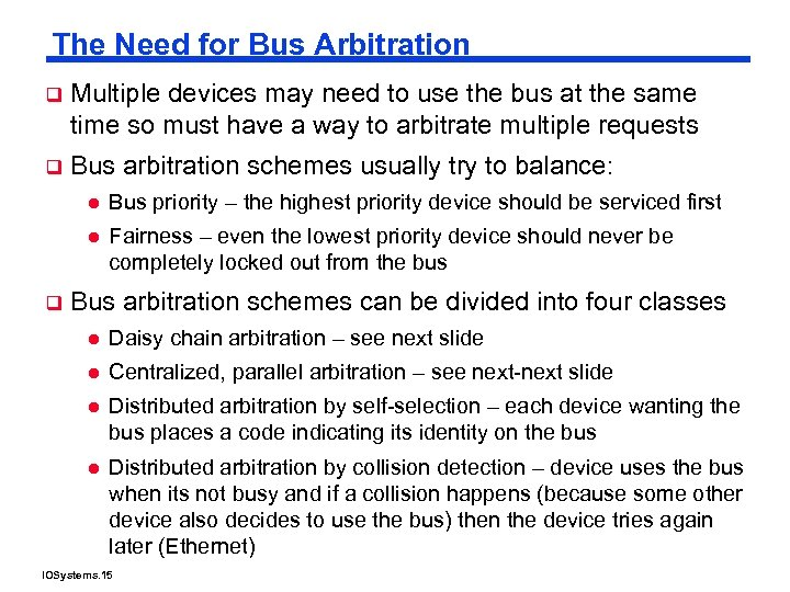 The Need for Bus Arbitration q Multiple devices may need to use the bus