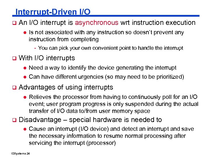 Interrupt-Driven I/O q An I/O interrupt is asynchronous wrt instruction execution l Is not