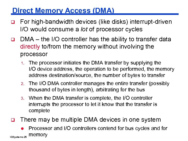 Direct Memory Access (DMA) q For high-bandwidth devices (like disks) interrupt-driven I/O would consume