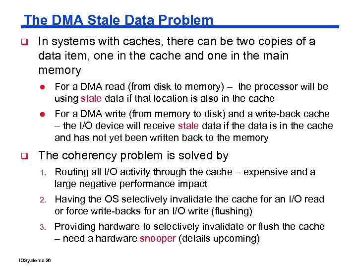 The DMA Stale Data Problem q In systems with caches, there can be two