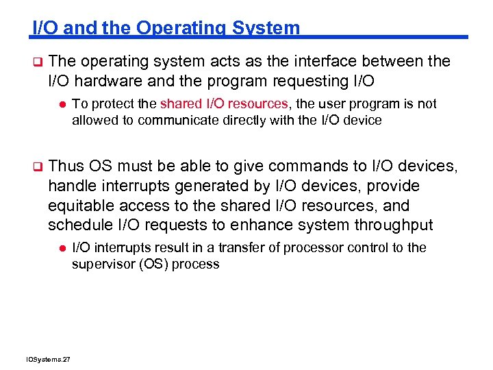 I/O and the Operating System q The operating system acts as the interface between
