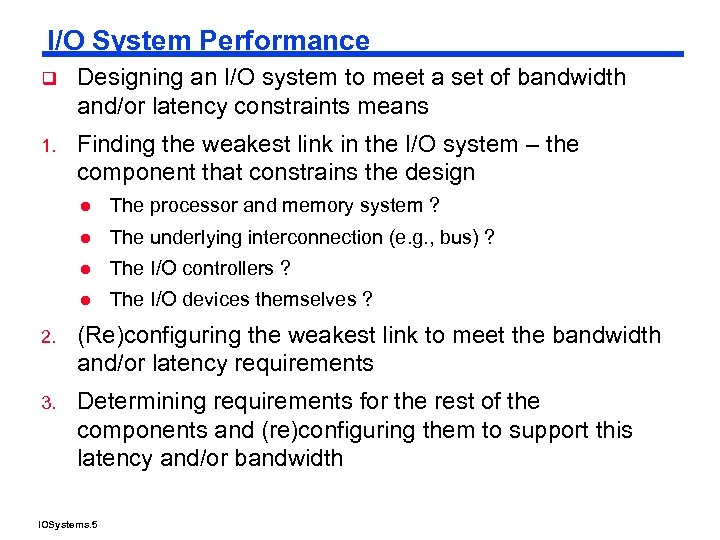 I/O System Performance q Designing an I/O system to meet a set of bandwidth