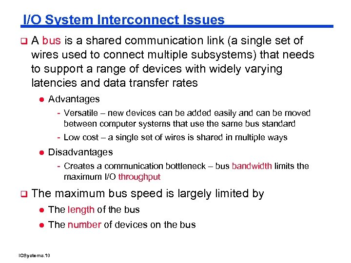 I/O System Interconnect Issues q A bus is a shared communication link (a single