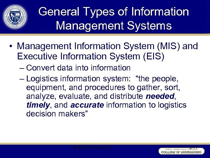 General Types of Information Management Systems • Management Information System (MIS) and Executive Information