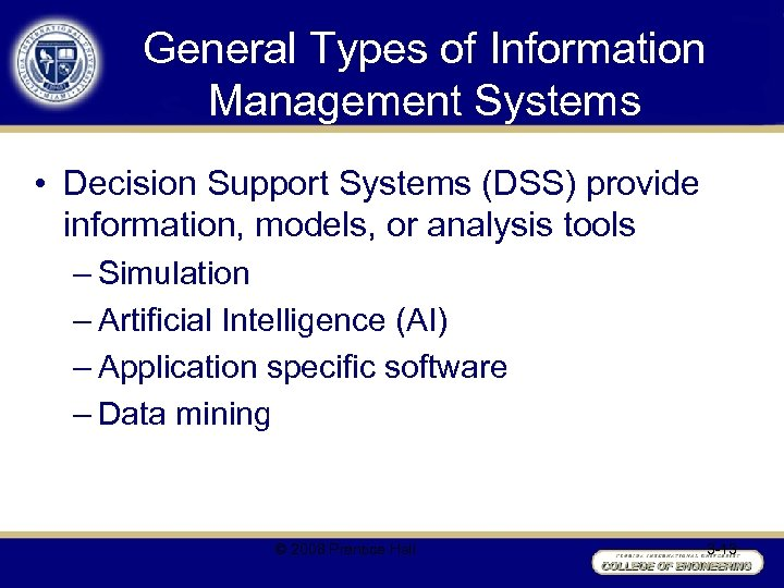 General Types of Information Management Systems • Decision Support Systems (DSS) provide information, models,