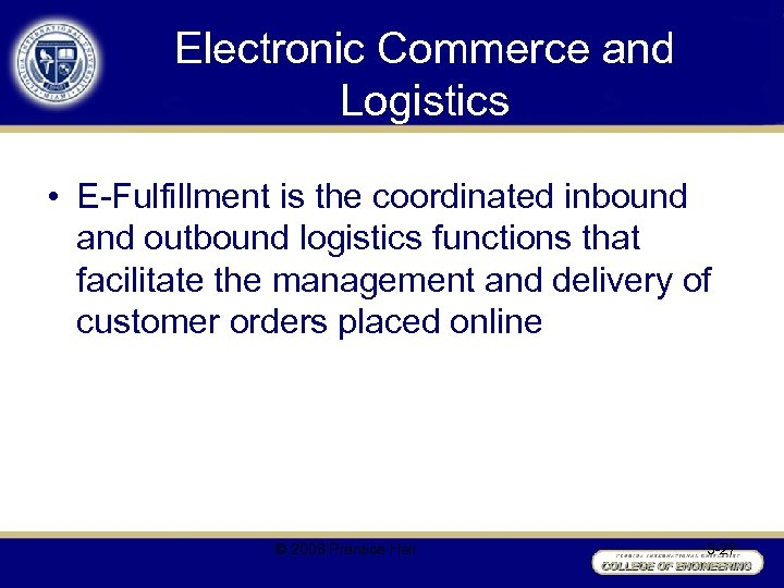 Electronic Commerce and Logistics • E-Fulfillment is the coordinated inbound and outbound logistics functions
