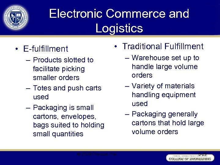 Electronic Commerce and Logistics • Traditional Fulfillment • E-fulfillment – Products slotted to facilitate