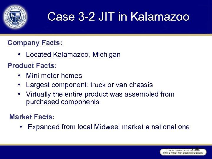 Case 3 -2 JIT in Kalamazoo Company Facts: • Located Kalamazoo, Michigan Product Facts: