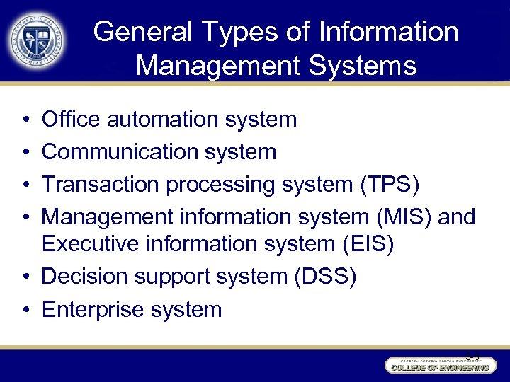 General Types of Information Management Systems • • Office automation system Communication system Transaction