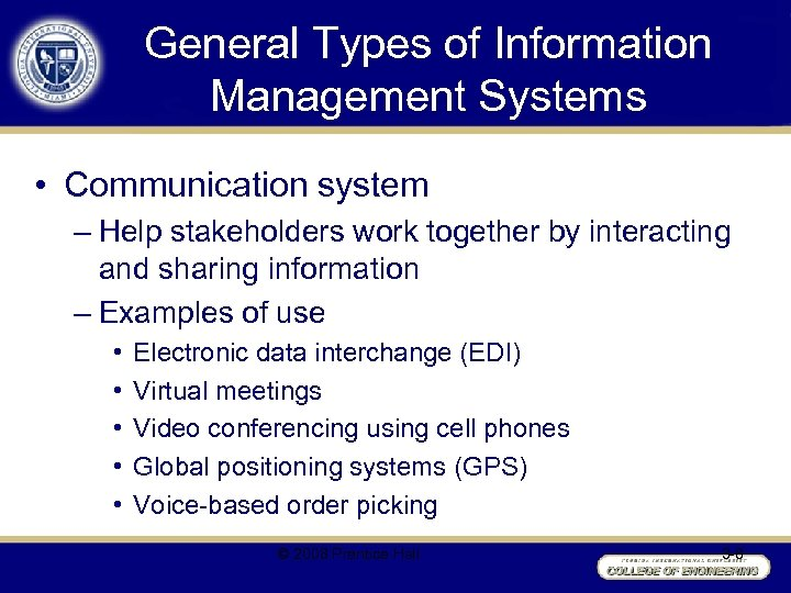 General Types of Information Management Systems • Communication system – Help stakeholders work together
