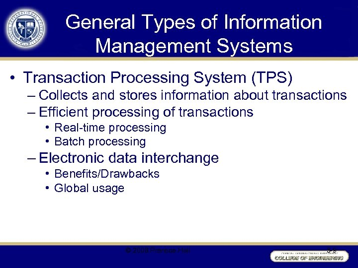 General Types of Information Management Systems • Transaction Processing System (TPS) – Collects and