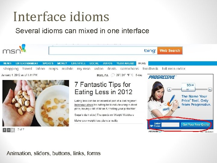 Interface idioms Several idioms can mixed in one interface Animation, sliders, buttons, links, forms