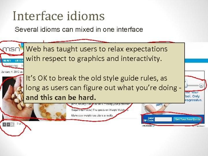 Interface idioms Several idioms can mixed in one interface Web has taught users to