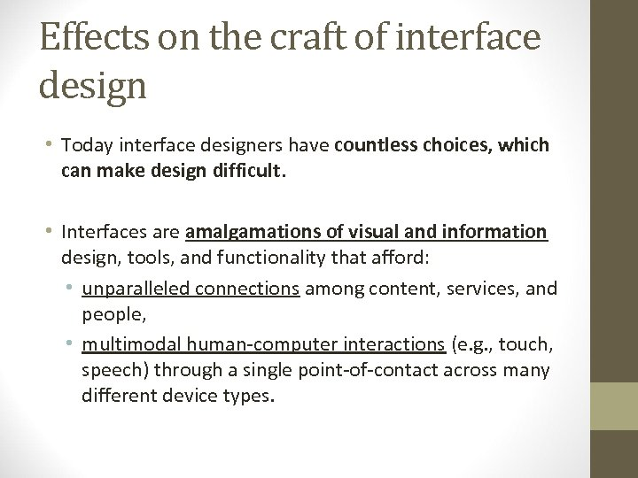 Effects on the craft of interface design • Today interface designers have countless choices,