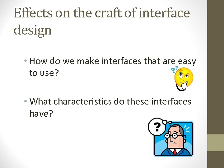 Effects on the craft of interface design • How do we make interfaces that