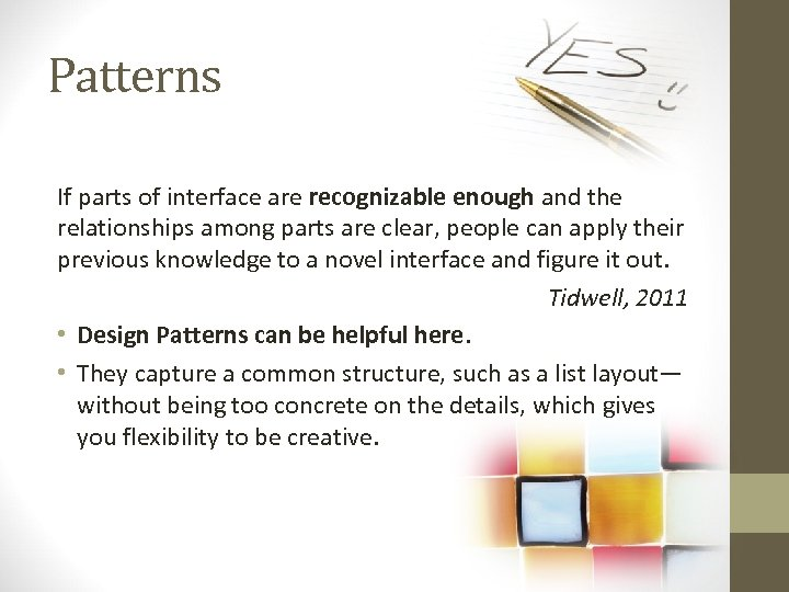 Patterns If parts of interface are recognizable enough and the relationships among parts are