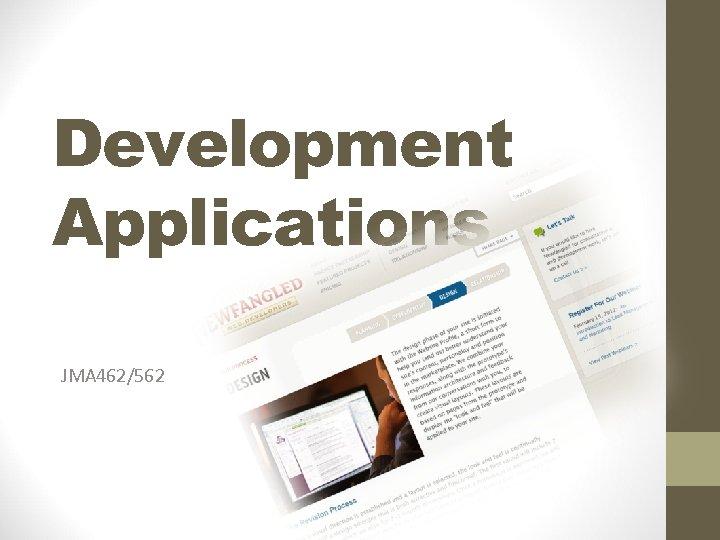 Development Applications JMA 462/562