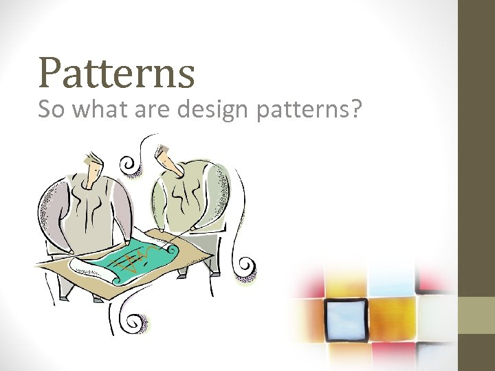 Patterns So what are design patterns?