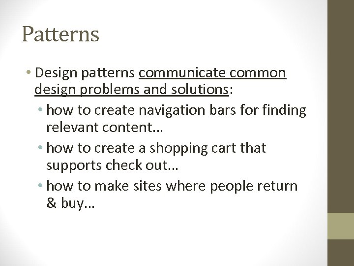 Patterns • Design patterns communicate common design problems and solutions: • how to create
