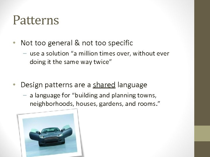 "Patterns • Not too general & not too specific – use a solution ""a"