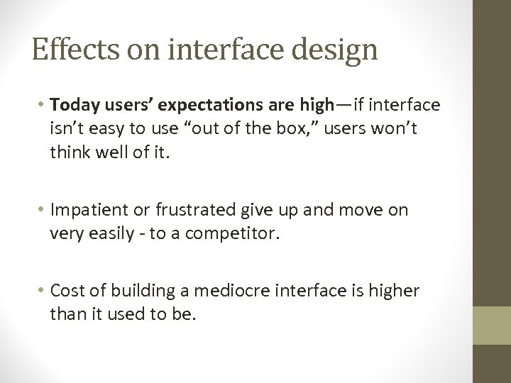 Effects on interface design • Today users' expectations are high—if interface isn't easy to