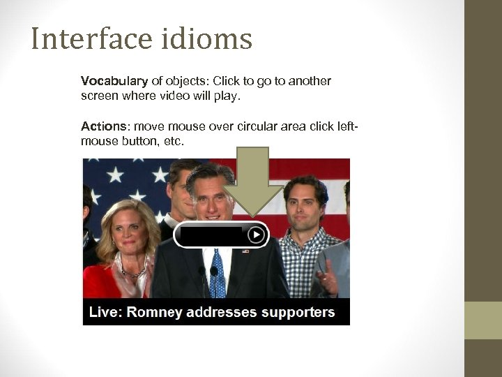 Interface idioms Vocabulary of objects: Click to go to another screen where video will