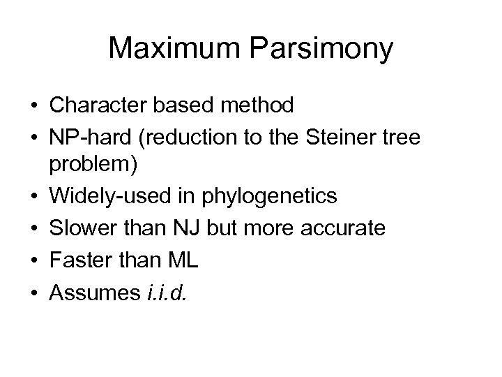 Maximum Parsimony • Character based method • NP-hard (reduction to the Steiner tree problem)