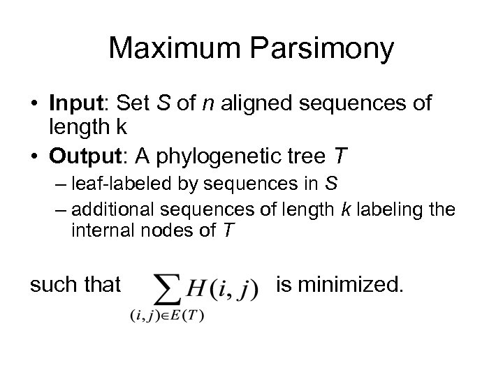 Maximum Parsimony • Input: Set S of n aligned sequences of length k •