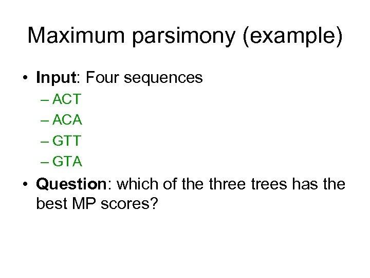 Maximum parsimony (example) • Input: Four sequences – ACT – ACA – GTT –