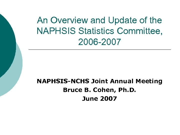 An Overview and Update of the NAPHSIS Statistics Committee, 2006 -2007 NAPHSIS-NCHS Joint Annual