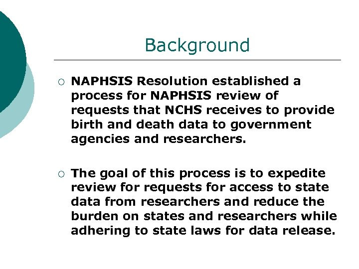 Background ¡ NAPHSIS Resolution established a process for NAPHSIS review of requests that NCHS