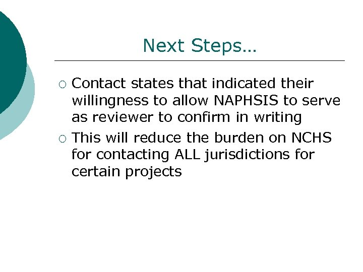 Next Steps… ¡ ¡ Contact states that indicated their willingness to allow NAPHSIS to