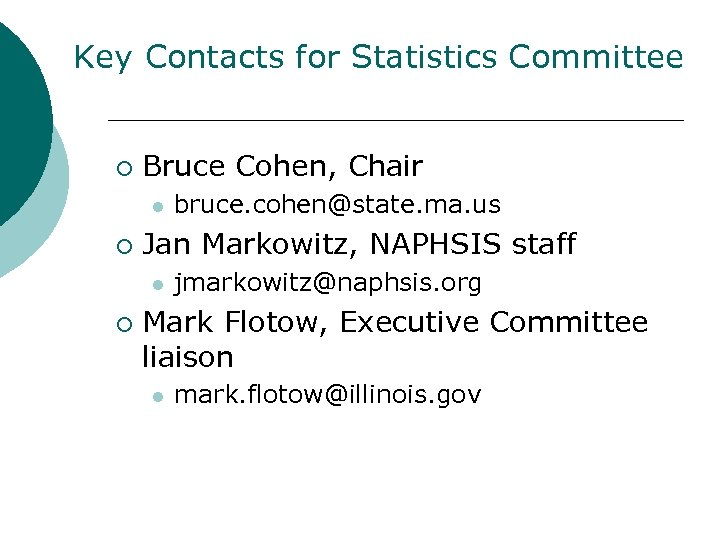 Key Contacts for Statistics Committee ¡ Bruce Cohen, Chair l ¡ Jan Markowitz, NAPHSIS