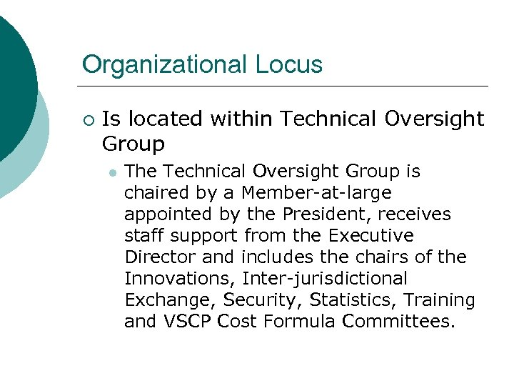 Organizational Locus ¡ Is located within Technical Oversight Group l The Technical Oversight Group