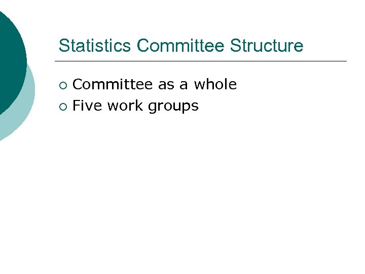 Statistics Committee Structure Committee as a whole ¡ Five work groups ¡