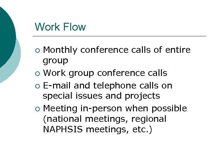 Work Flow Monthly conference calls of entire group ¡ Work group conference calls ¡