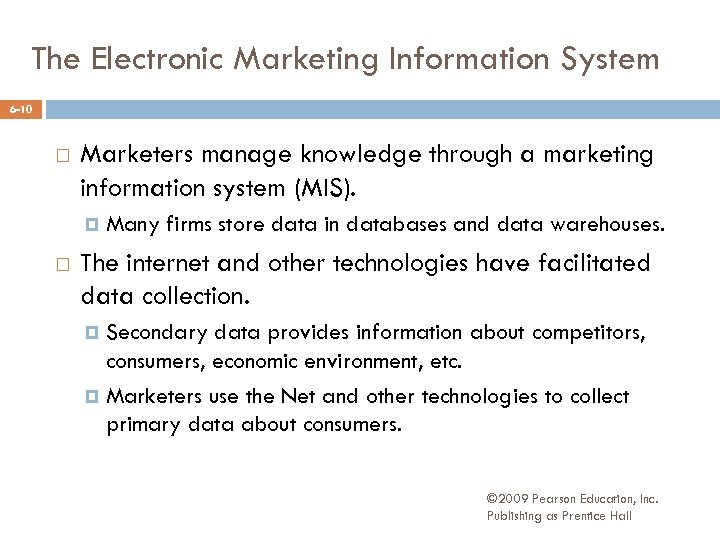 The Electronic Marketing Information System 6 -10 Marketers manage knowledge through a marketing information