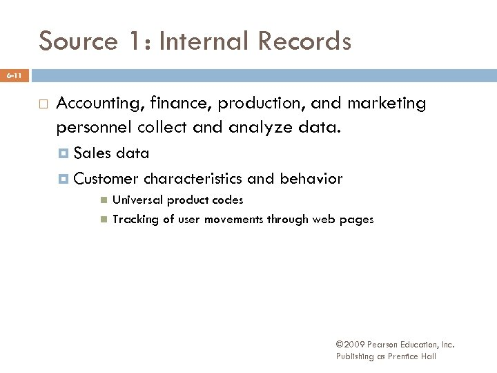 Source 1: Internal Records 6 -11 Accounting, finance, production, and marketing personnel collect and